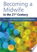 """Becoming a Midwife in the 21st Century"" by Ian Peate, Cathy Hamilton"