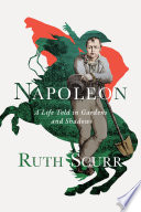 Napoleon A Life Told In Gardens And Shadows