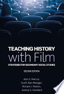 """Teaching History with Film: Strategies for Secondary Social Studies"" by Alan S. Marcus, Scott Alan Metzger, Richard J. Paxton, Jeremy D. Stoddard"