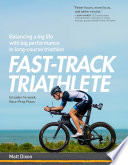 """Fast-Track Triathlete: Balancing a Big Life with Big Performance in Long-Course Triathlon"" by Matt Dixon"
