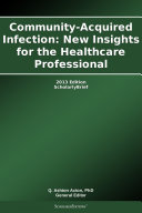 Community Acquired Infection  New Insights for the Healthcare Professional  2013 Edition