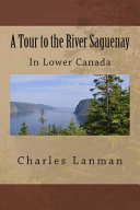 A Tour to the River Saguenay  in Lower Canada