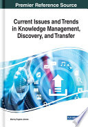 Current Issues and Trends in Knowledge Management  Discovery  and Transfer Book