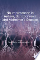 Neuroprotection in Autism, Schizophrenia and Alzheimer's disease