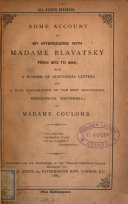 Some Account of My Intercourse with Madame Blavatsky from 1872 to 1884 with     a Full Explanation of the     Theosophical Phenomena
