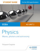 CCEA AS Unit 2 Physics Student Guide: Waves, photons and astronomy