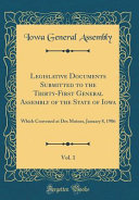 Legislative Documents Submitted To The Thirty First General Assembly Of The State Of Iowa Vol 1