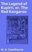 The Legend of Kupirri, or, The Red Kangaroo [Pdf/ePub] eBook