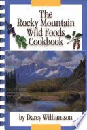 The Rocky Mountain Wild Foods Cookbook