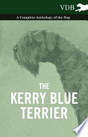 The Kerry Blue Terrier - A Complete Anthology of the Dog