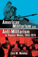 American Militarism and Anti militarism in Popular Media  1945 1970