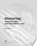 """""""Mastering AutoCAD 2007 and AutoCAD LT 2007"""" by George Omura"""