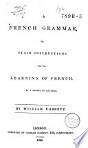 A French Grammar  Or  Plain Instructions for the Learning of French Book