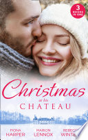 Christmas At His Chateau: Snowbound in the Earl's Castle (Holiday Miracles) / Christmas at the Castle / At the Chateau for Christmas