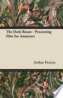 The Dark Room   Processing Film for Amateurs Book