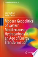 Modern Geopolitics of Eastern Mediterranean Hydrocarbons in an Age of Energy Transformation Book