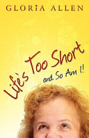 Life s Too Short and So Am I