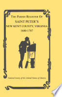 The Parish Register of Saint Peter's, New Kent County, Va. from 1680 to 1787