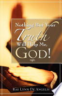 Nothing But Your Truth Will Help Me God