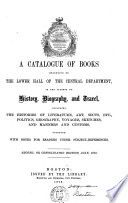 A Catalogue Of Books Belonging To The Lower Hall Of The Central Department In The Classes Of History Biography And Travel