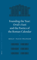Founding the Year: Ovid's Fasti and the Poetics of the Roman Calendar