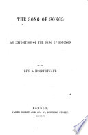 The Song of Songs  An Exposition of the Song of Solomon  By the Rev  A  Moody Stuart   With the Text   Book