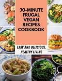 30 minute Frugal Vegan Recipes Cookbook