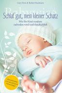 Babywise - Schlaf gut, mein kleiner Schatz  : Wie Ihr Kind rundum zufrieden wird und endlich durchschläft.