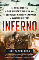 Inferno  The True Story of a B 17 Gunner s Heroism and the Bloodiest Military Campaign in Aviation History