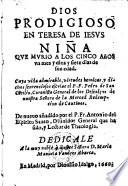 Dios prodigioso en Teresa de Jesus, nina que murio a los cinco anos ... de sue edad ... de nuevo anadido por Antonio del Espiritu Santo