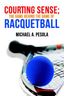 Courting Sense  The Game Behind the Game of Racquetball