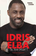 Idris Elba   So  Now What  The Biography