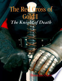 The Red Cross of Gold I   The Knight of Death