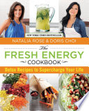 """""""Fresh Energy Cookbook: Detox Recipes To Supercharge Your Life"""" by Natalia Rose, Doris Choi, Matthew Kenney, Adrian Mueller"""
