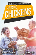 The Beginner s Guide to Raising Chickens Book