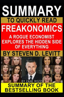 Summary to Quickly Read Freakonomics A Rogue Economist Explores the Hidden Side of Everything by Steven D  Levitt Book