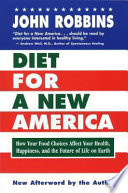 """Diet for a New America: How Your Food Choices Affect Your Health, Happiness, and the Future of Life on Earth"" by John Robbins"