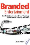 """Branded Entertainment: Product Placement & Brand Strategy in the Entertainment Business"" by Jean-Marc Lehu, Books24x7, Inc"