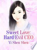 Sweet Love  Hard Evil CEO