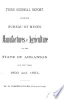 Third Biennial Report from the Bureau of Mines  Manufactures   Agriculture  of the State of Arkansas for the Years 1893 1894 Book