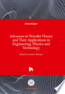 Advances in Wavelet Theory and Their Applications in Engineering  Physics and Technology