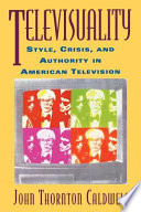 """Televisuality: Style, Crisis, and Authority in American Television"" by John Thornton Caldwell, Rutgers University Press"