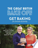 """The Great British Bake Off: Get Baking for Friends and Family"" by the Bake Off Team, Paul Hollywood, Prue Leith"