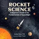 Rocket Science A Beginner S Guide To The Fundamentals Of Spaceflight