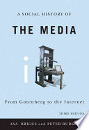 Social History of the Media, From Gutenberg to the Internet by Asa Briggs,Peter Burke PDF