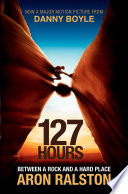 """127 Hours: Between a Rock and a Hard Place"" by Aron Ralston"