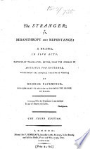 The Stranger  Or  Misanthropy and Repentance  a Drama  in Five Acts  Faithfully Translated     by George Papendick     The Third Edition