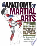"""The Anatomy of Martial Arts: An Illustrated Guide to the Muscles Used for Each Strike, Kick, and Throw"" by Lily Chou, Norman G. Link, Suman Kasturia"