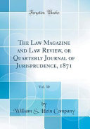 The Law Magazine And Law Review Or Quarterly Journal Of Jurisprudence 1871 Vol 30 Classic Reprint