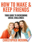 How to Make   Keep Friends   Your Guide to Overcoming Social Challenges Book